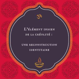 L'élément indien de la créolité une reconstruction identitaire